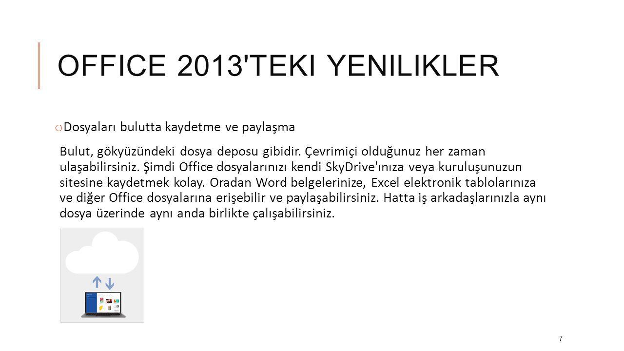 OFFICE 2013 TEKI YENILIKLER o Dosyaları bulutta kaydetme ve paylaşma Bulut, gökyüzündeki dosya deposu gibidir.