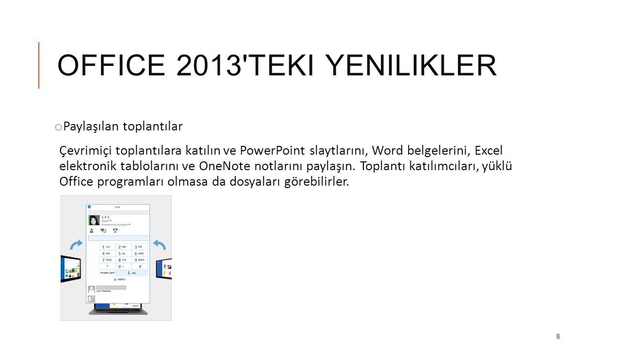 OFFICE 2013 TEKI YENILIKLER o Paylaşılan toplantılar Çevrimiçi toplantılara katılın ve PowerPoint slaytlarını, Word belgelerini, Excel elektronik tablolarını ve OneNote notlarını paylaşın.