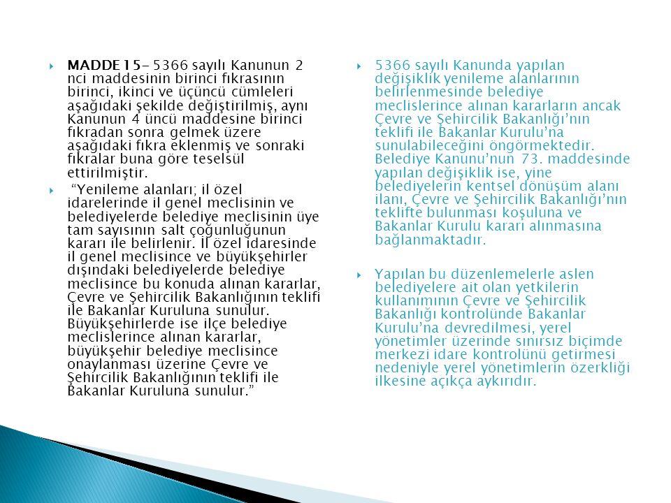  MADDE 19- 29/6/2011 tarihli ve 644 sayılı Çevre ve Şehircilik Bakanlığının Teşkilat ve Görevleri Hakkında Kanun Hükmünde Kararnamenin;  n) 23/9/1980 tarihli ve 2302 sayılı Atatürk'ün Doğumunun 100 üncü Yılının Kutlanması ve Atatürk Kültür Merkezi Kurulması Hakkında Kanunla belirlenen Atatürk Kültür Merkezi alanını iyileştirme, güzelleştirme, yenileme ve ihya etmek amacıyla; Kültür ve Turizm Bakanlığının da görüşü alınarak, bu alan için her tür ve ölçekte etüt, harita, plan, parselasyon planı ile yapı projelerini yapmak, yaptırmak, onaylamak, kamulaştırma ve ruhsatlandırma işlemleri ile diğer iş ve işlemlerin gerçekleştirilmesini sağlamak.  MADDE 22- 23/9/1980 tarihli ve 2302 sayılı Atatürk'ün Doğumunun 100 üncü Yılının Kutlanması ve Atatürk Kültür Merkezi Kurulması Hakkında Kanunun 3 üncü maddesi ve eki kroki ile 11/8/1983 tarihli ve 2876 sayılı Atatürk Kültür, Dil ve Tarih Yüksek Kurumu Kanununun 104 üncü maddesi yürürlükten kaldırılmıştır.