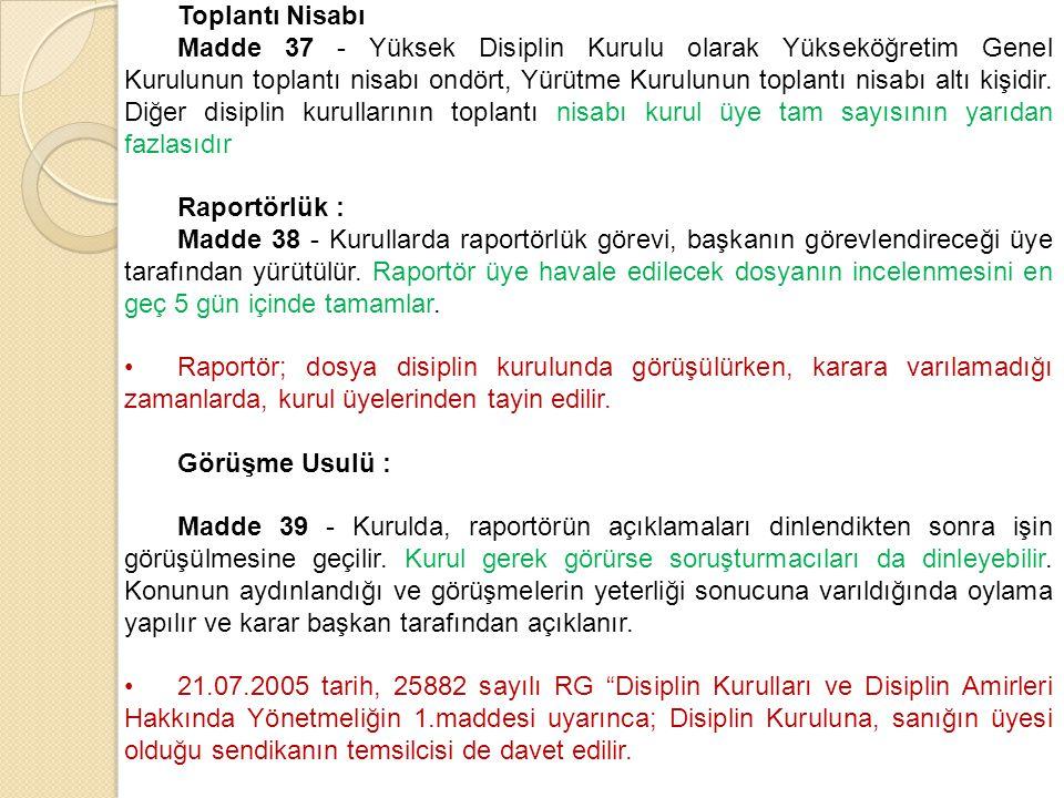 Oylama : Madde 40 - Disiplin Kurullarında her üye oyunu kabul veya red yoluyla vermekle görevlidir.