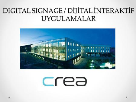 DIGITAL SIGNAGE / DİJİTAL İNTERAKTİF UYGULAMALAR.