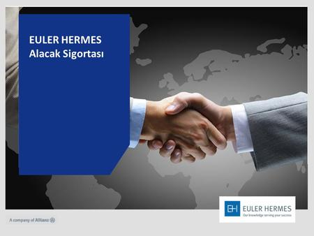1 Euler Hermes: Facilitating change in trade landscape of Turkey EH Supervisory Board Meeting, Istanbul 15-16 July, 2014 EULER HERMES Alacak Sigortası.