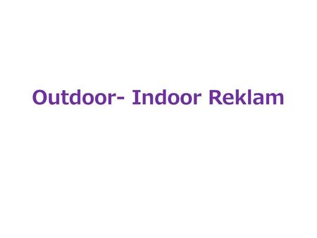Outdoor- Indoor Reklam