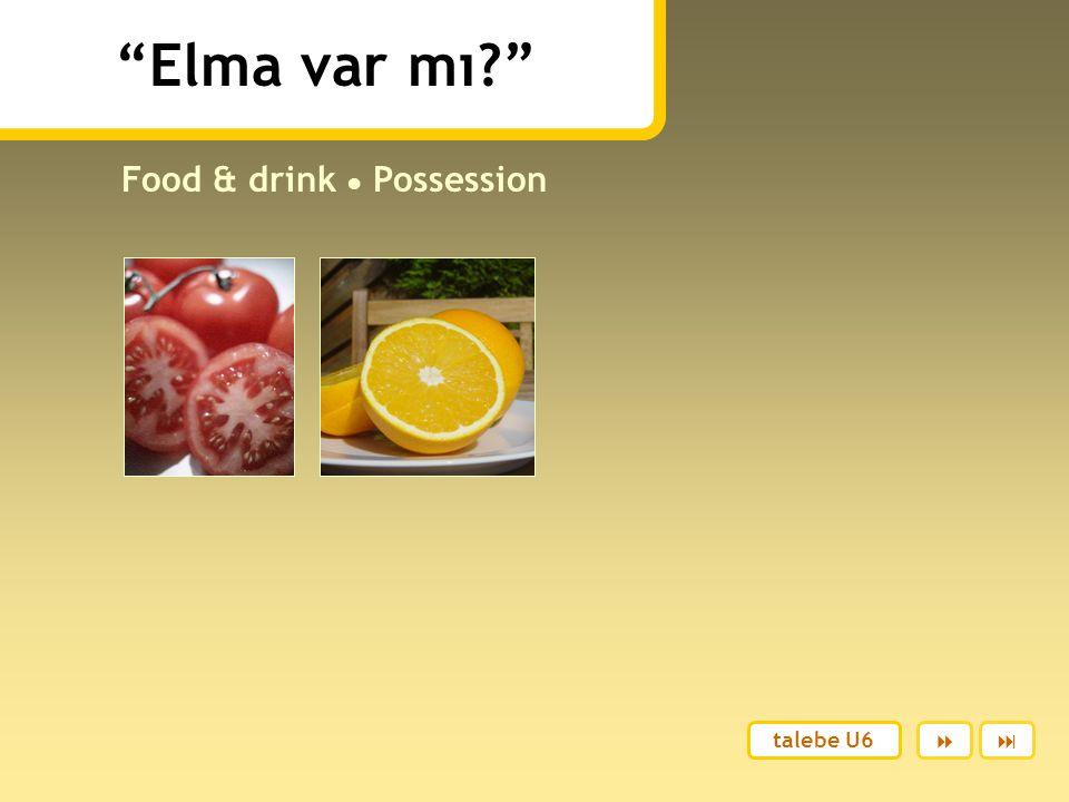 Elma var mı? Food & drink ● Possession  talebe U6