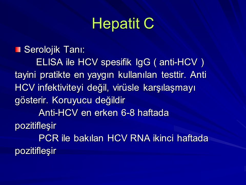 Hepatit C Bulaşma yolları -Epidemiyolojik özellikleri hepatit B gibidir -Epidemiyolojik özellikleri hepatit B gibidir -Kan ve kan ürünlerinin transfüzyonu -Kan ve kan ürünlerinin transfüzyonu -Sıkı temas -Sıkı temas -İntravenöz ilaç kullanımı -İntravenöz ilaç kullanımı -Seksüel yol -Seksüel yol -Perinatal bulaşma -Perinatal bulaşma -HBV gibi HCV'nin de aile içi bulaşmasının sözkonusu olduğu, özellikle virusun orta derecede endemik olduğu yörelerde birçok çalışmada bidirilmiştir -HBV gibi HCV'nin de aile içi bulaşmasının sözkonusu olduğu, özellikle virusun orta derecede endemik olduğu yörelerde birçok çalışmada bidirilmiştir