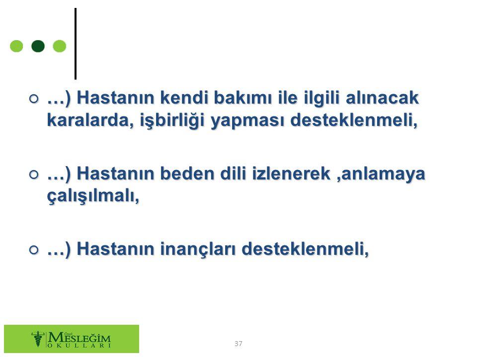 ○ …) Hastaya, bilmek istediği kadar bilgi verilmeli, ○ …) Hasta ile konurken,''ben '' değil, ''biz '' ifadesi kullanılmalı.