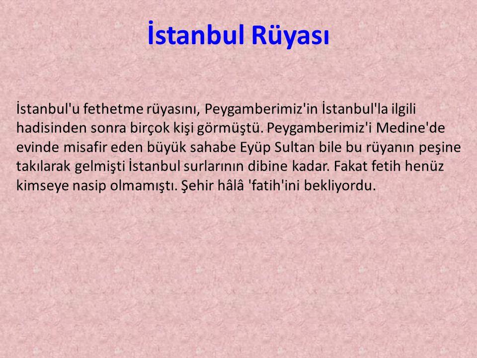 Her gece İstanbul un fetih rüyasını görüyordu sultan Mehmet de.
