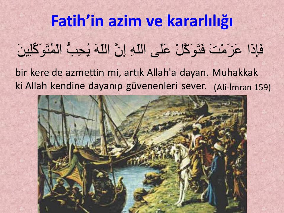 •Bir Mehmet azmetti.Bir Mehmet tevekkül etti. •Üzerine düşen bütün vazifeleri yerine getirdi.
