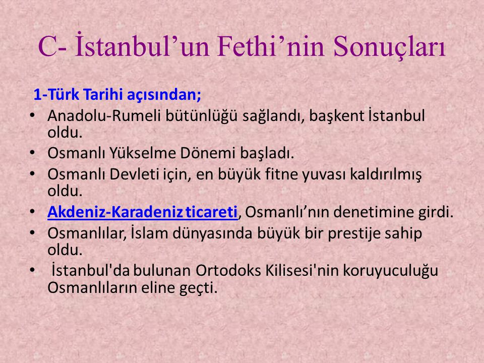 2-Dünya Tarihi açısından; • Bizans, tarihe gömüldü.