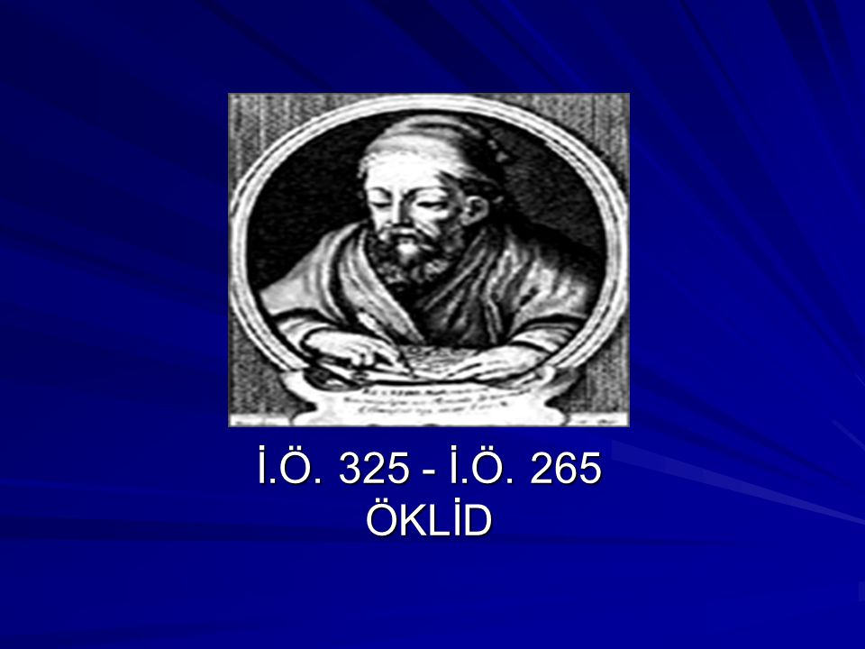 Öklid Kimdir.Yunan Matematikçisi.(M.Ö. 300 dolayları) Gelmiş geçmiş Yunan Matematikçisi.(M.Ö.