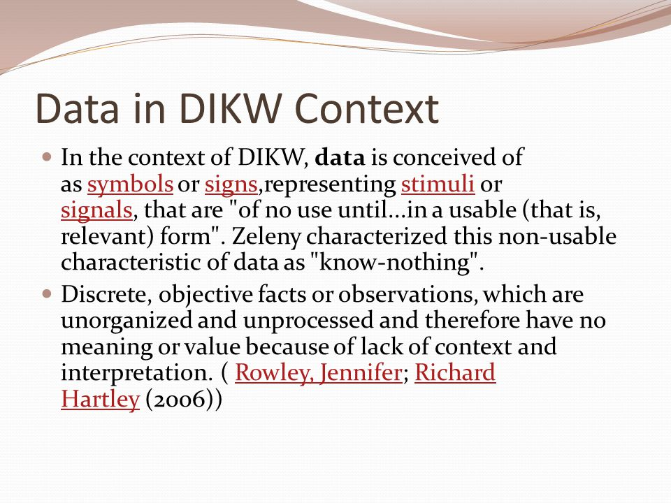 Information in DIKW Context  In the context of DIKW, information meets the definition for knowledge by description ( information is contained in descriptions ), and is differentiated from data in that it is useful .