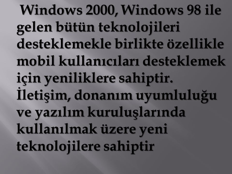 Windows 2000 Professional ile gelen bütün yenilikleri kapsamaktadır.