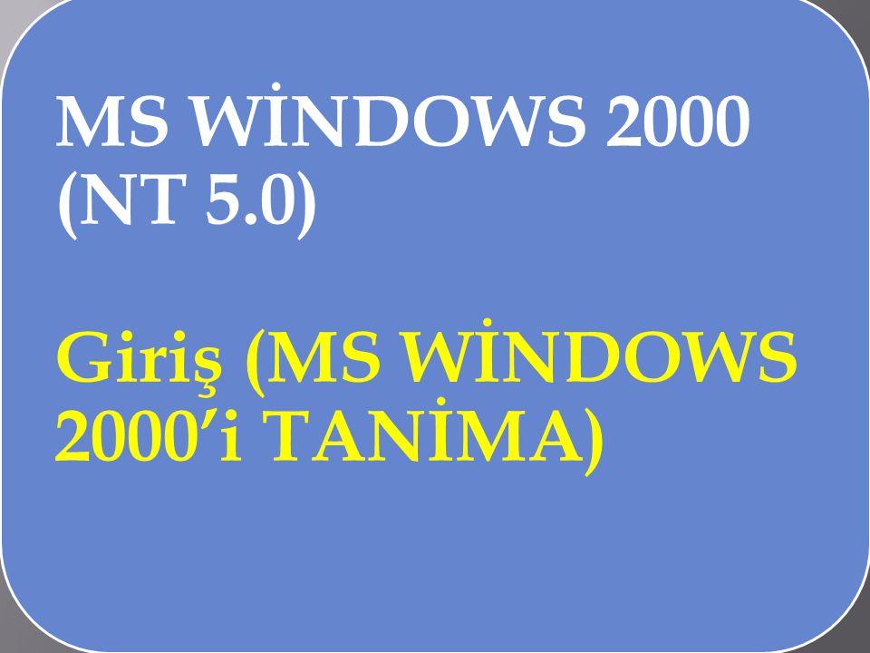 *Windows 2000 işletim sisteminin özelliklerini açıklamak.