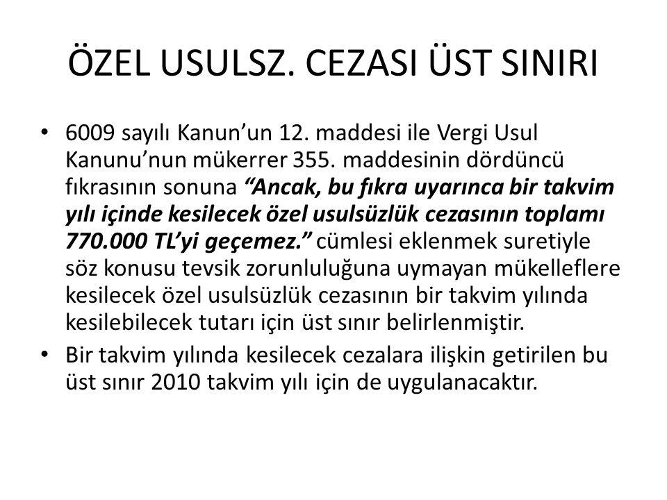 CEZALAR • VUK nun mük.355.maddesindeki 4) Tevsik zorunluluğuna uymama ile ilgili cezaya bir takvim yılı için 770.000 TL üst sınır getirilmiştir.
