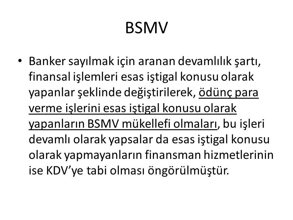 BSMV İSTİSNASI • 6009 Sayılı Gelir Vergisi Kanunu ile Bazı Kanun ve Kanun Hükmünde Kararnamelerde Değişiklik Yapılmasına Dair Kanun 1 Ağustos 2010 tarihli Resmi Gazete'de yayımlanmıştır.