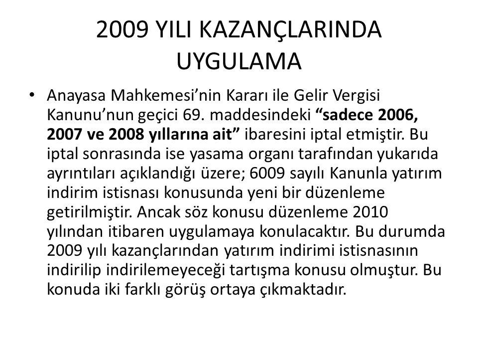 2009 YILI KAZANÇLARINDA UYGULAMA • Birinci görüşe göre; Anayasa Mahkemesi'nin iptal Kararı 08.01.2010 tarihinde yayımlanmıştır ve Anayasamızın 153.