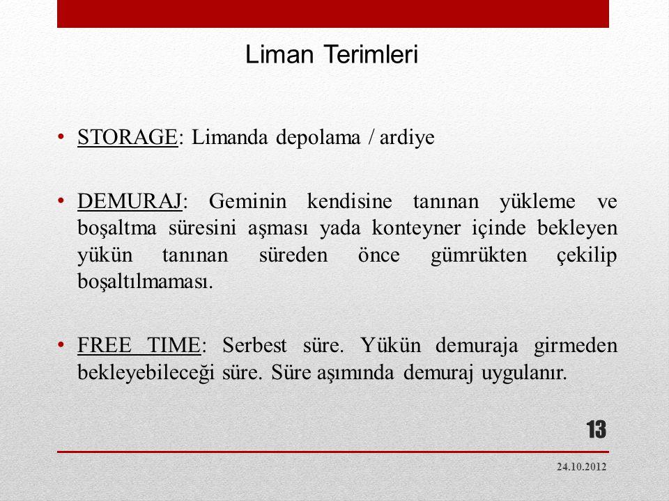 • Terminal Handling FEE (THC): Limandaki elleçleme ücreti • GEÇİCİ KABUL: Türkiye'deki gümrük mevzuatı gereği konteynerler gümrüğe tabi mal statüsündedirler.