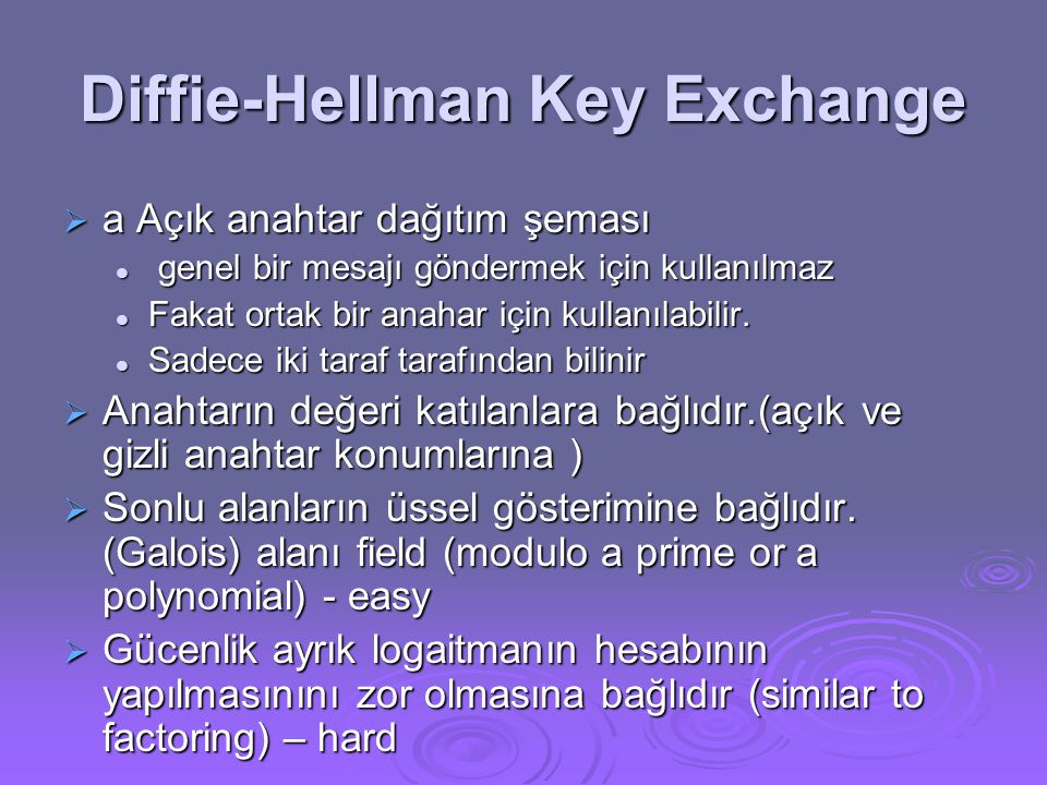 Diffie-Hellman Setup  Tüm kullanıcılar parametrelerde anlaşırlar:  Çok büyük bir asal tamsayı yada polinom q  a, mod q ya göre temel kökü •primitive root a is a number whose powers successively generate all the elements mod q  Her bir kullanıcı (ör.