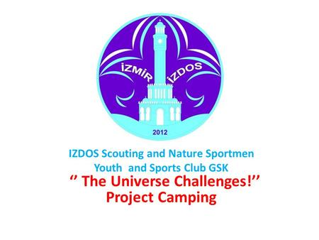 IZDOS Scouting and Nature Sportmen Youth and Sports Club GSK '' The Universe Challenges!'' Project Camping.