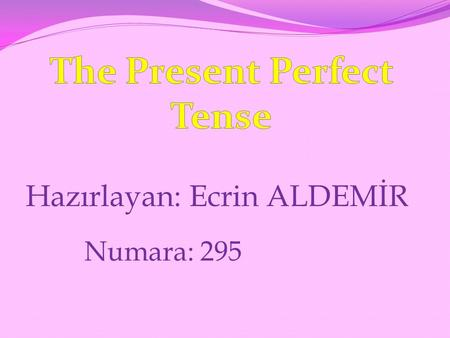 Hazırlayan: Ecrin ALDEMİR Numara: 295. Olumlu: subject + have/has + past participle (V3) She/He/It has eaten her breakfast. I/We/They/You have seen the.
