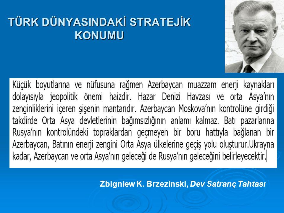 TÜRK DÜNYASINDAKİ STRATEJİK KONUMU Zbigniew K. Brzezinski, Dev Satranç Tahtası