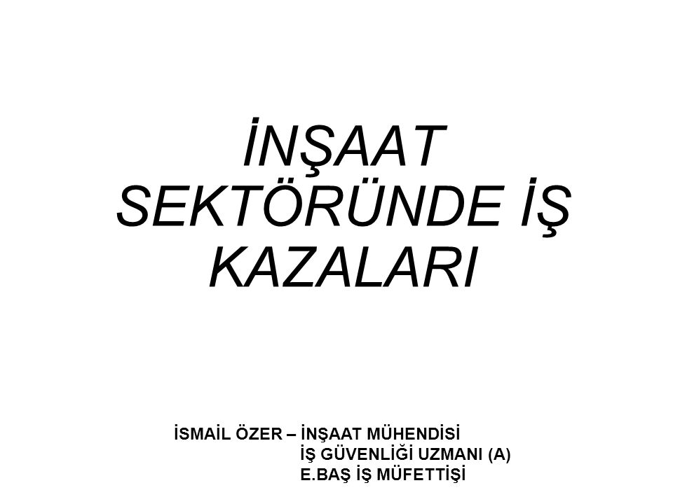İŞ KAZASI TANIM : İSTENMEYEN,BEKLENMEYEN MAL VE CAN KAYBI.
