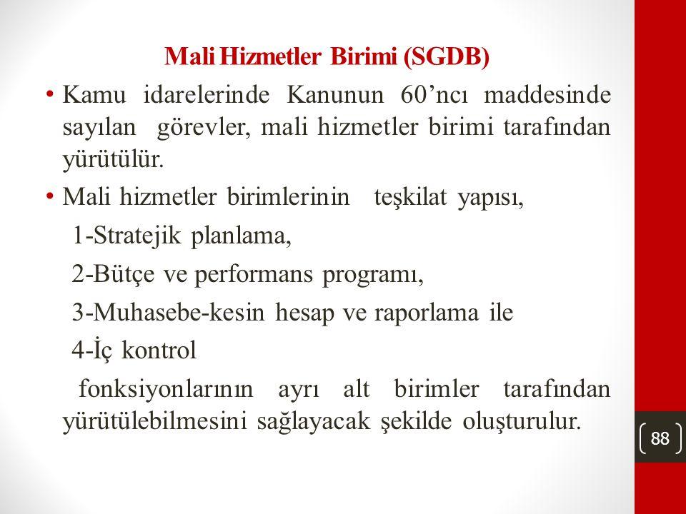 88 Mali Hizmetler Birimi (SGDB) • Kamu idarelerinde Kanunun 60'ncı maddesinde sayılan görevler, mali hizmetler birimi tarafından yürütülür.