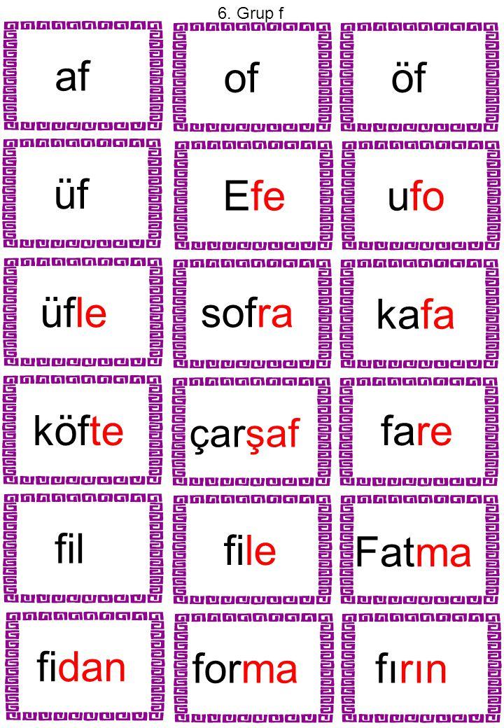 af 6. Grup f of öf üf Efeufo üfle sofra kafa köfte çarşaf fare fil file Fatma fidan forma fırın