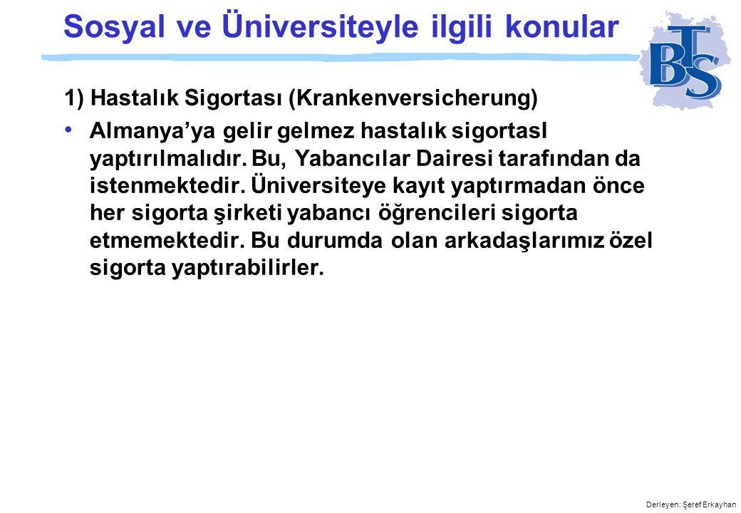 Derleyen: Şeref Erkayhan Sosyal ve Üniversiteyle ilgili konular 1) Hastalık Sigortası (Krankenversicherung) • Almanya'ya gelir gelmez hastalık sigortasI yaptırılmalıdır.