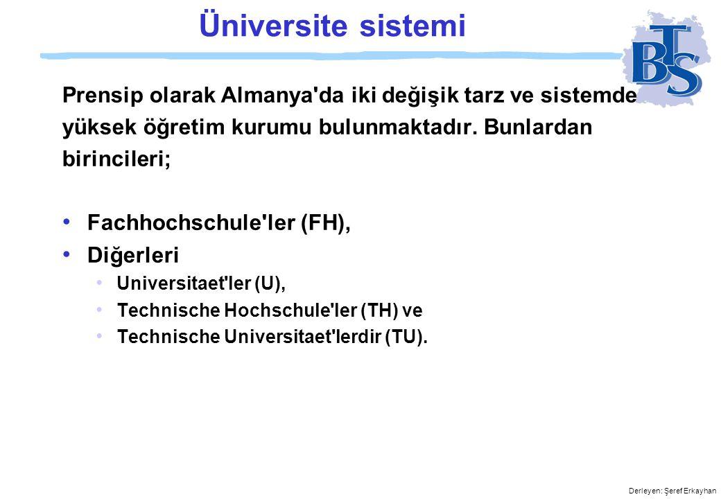 Derleyen: Şeref Erkayhan Üniversite sistemi Prensip olarak Almanya da iki değişik tarz ve sistemde yüksek öğretim kurumu bulunmaktadır.