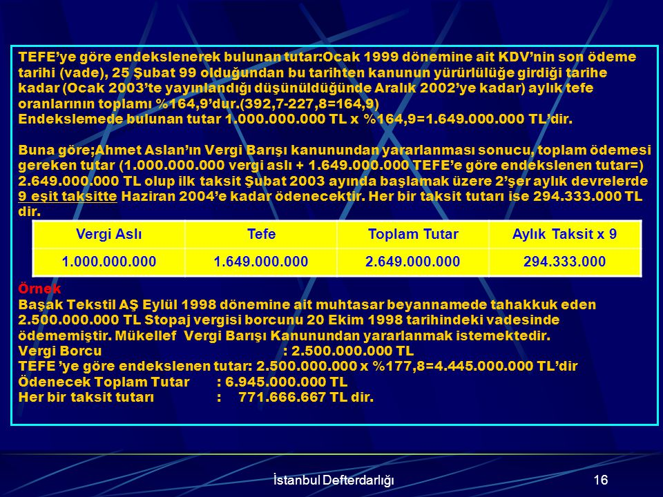 İstanbul Defterdarlığı17 Vadesi geldiği halde kısmen ödenmiş olan verginin ÖDENMEMİŞ OLAN KISMIN TAMAMI + TEFE' nin 9 eşit taksitte tamamen ödenmesi gerekmektedir.