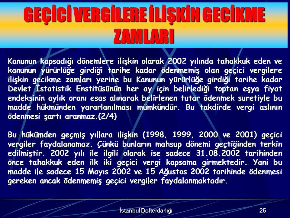 İstanbul Defterdarlığı26 Örnek Y Ltd.Şti, Nisan-Haziran 2002 dönemi için 15 Ağustos 2002'da ödemesi gereken 1.000.000.000 geçici vergi borcunu ödememiştir.