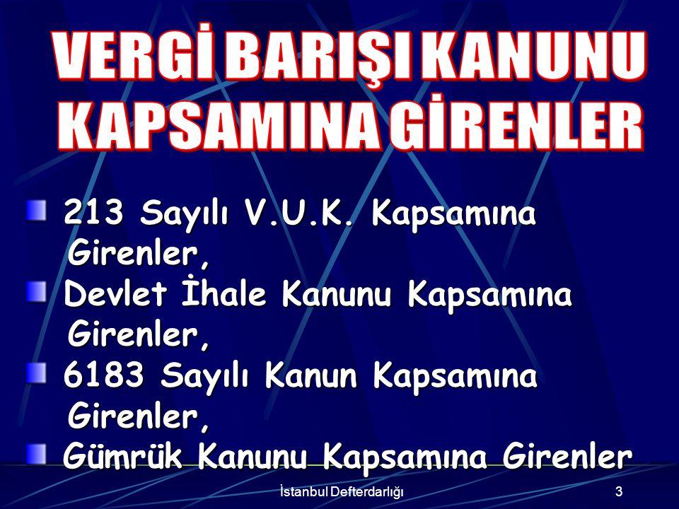 İstanbul Defterdarlığı4 Vergi, Vergi, Resim, Resim, Harçlar, Harçlar, Fon Payı, Fon Payı, Bunlara Bağlı Vergi Cezaları, Bunlara Bağlı Vergi Cezaları, Gecikme Faizleri, Gecikme Zamları, Gecikme Faizleri, Gecikme Zamları, Eğiteme Katkı Payı ve Buna Bağlı Eğiteme Katkı Payı ve Buna Bağlı Gecikme Zammı, Gecikme Zammı, I- 213 SAYILI VERGİ USUL KANUNU AÇISINDAN I- 213 SAYILI VERGİ USUL KANUNU AÇISINDAN
