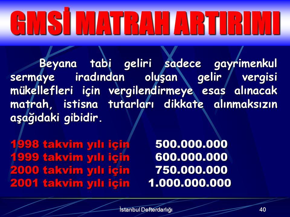 İstanbul Defterdarlığı41 Basit usulde vergilendirilen gelir vergisi mükelleflerinden vergilendirmeye esas olmak üzere asgari; 1999 takvim yılı için 600.000.000.-TL 2000 takvim yılı için 900.000.000.-TL 2001 takvim yılı için 1.200.000.000.-TL matrah beyan etmeleri zorunludur.