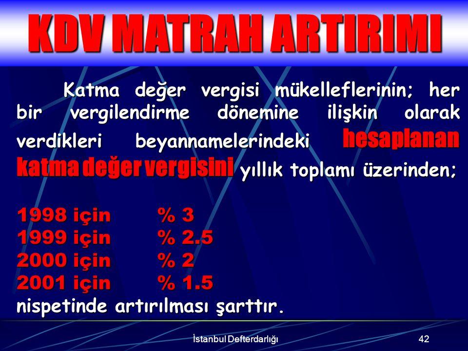 İstanbul Defterdarlığı43 KDV BEYANNAMELERİNDEN EN AZ ÜÇ DÖNEME AİT OLANLARIN VERİLMİŞ OLMASI Verilmesi gereken katma değer vergisi beyannamelerinden, en az üç döneme ait olanlarının verilmiş olması halinde, bu yıla ait dönemlerden verilmiş olan beyannamelerdeki hesaplanan katma değer vergisi tutarlarının ortalaması bir yıla iblağ edilerek, artırıma esas olmak üzere yıllık hesaplanan katma değer vergisi tutarı bulunur.
