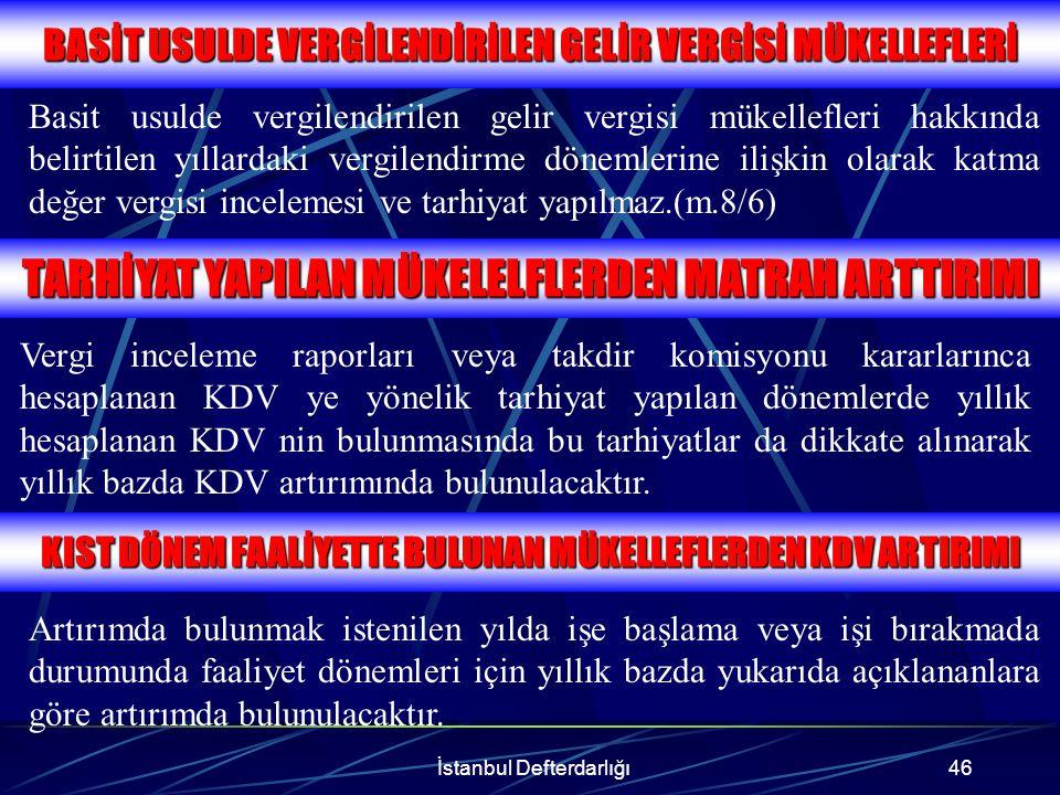 İstanbul Defterdarlığı47 İNCELEME VE TARHİYAT HAKKI Bu mükellefler nezdinde söz konusu vergiyi ödemeyi kabul ettikleri yıllara ait vergilendirme dönemleri ile ilgili olarak katma değer vergisi incelemesi ve tarhiyat yapılmaz.