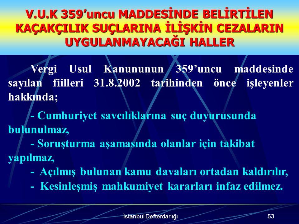 İstanbul Defterdarlığı54 KANUNDAN YARARLANAMAYACAKLAR V.U.K.'nun 359.