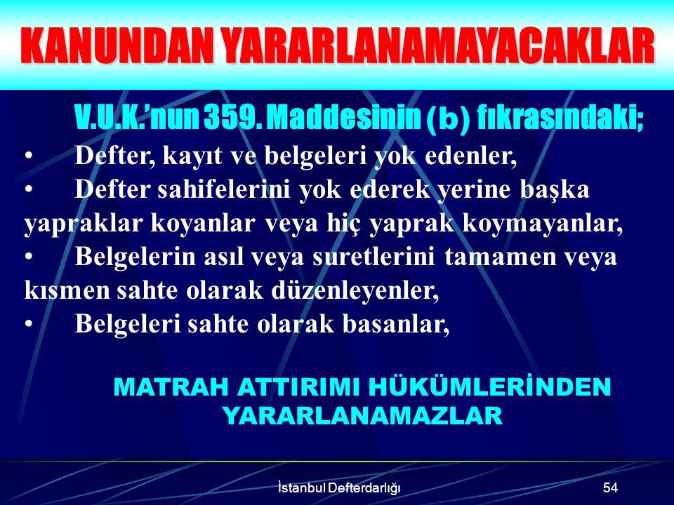 İstanbul Defterdarlığı55 DEFTERDARLIĞIMIZCA TAKİBE ALINAN MÜKELLEFLER Defterdarlığımızca Tapu Harçları, Gayrimenkul Sermaye İradı ve Sektörel Dikey Denetim çerçevesinde takibe alınmış mükelleflerimizin 2001 ve öncesi yıllara ilişkin verilmeyen beyannamelerini vermeleri veya verilmiş beyannameleri için matrah artırımında bulunmaları kendi yararlarına olacaktır.