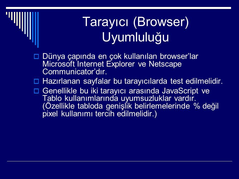 Tarayıcı (Browser) Uyumluluğu  Dünya çapında en çok kullanılan browser'lar Microsoft Internet Explorer ve Netscape Communicator'dır.