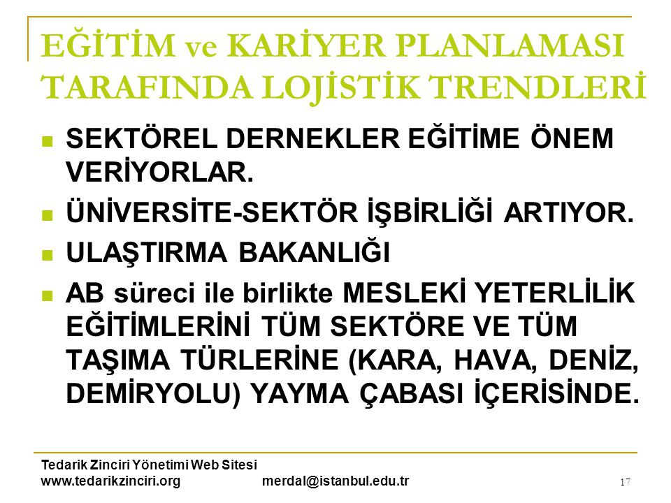 Tedarik Zinciri Yönetimi Web Sitesi www.tedarikzinciri.org merdal@istanbul.edu.tr 18  Çalışanlar / Öğrenciler arayış içerisinde, biz ileride ne yapacağız .
