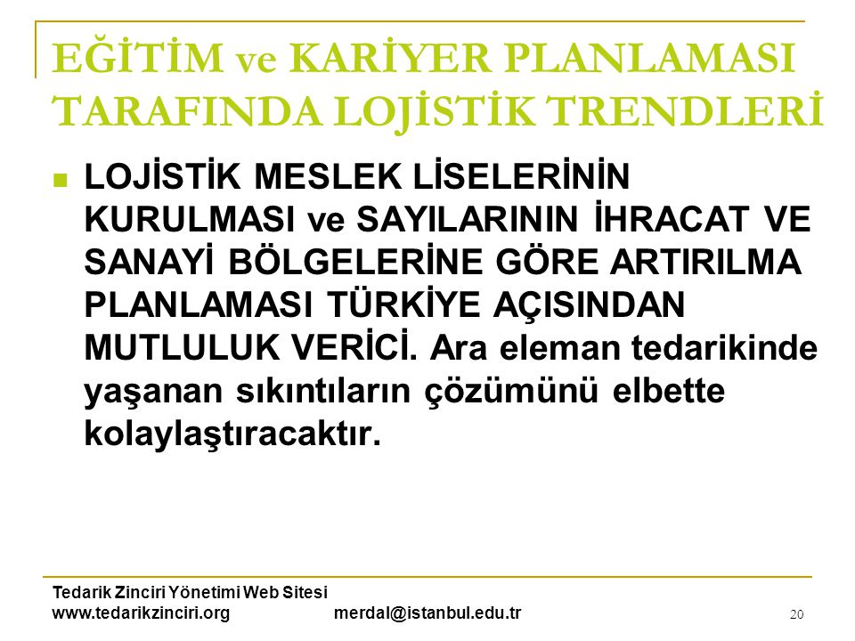 Tedarik Zinciri Yönetimi Web Sitesi www.tedarikzinciri.org merdal@istanbul.edu.tr 21  ÜNİVERSİTE PROGRAMLARINDA  Lojistik müfredatları yeniden yapılandırılıyor.