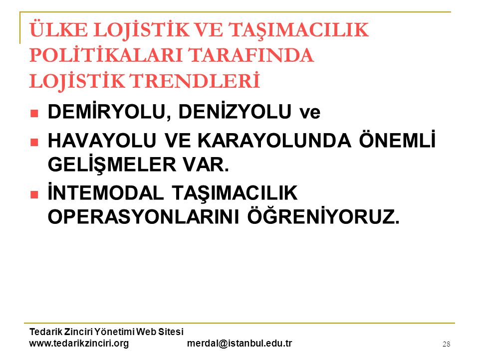 Tedarik Zinciri Yönetimi Web Sitesi www.tedarikzinciri.org merdal@istanbul.edu.tr 29  İstanbul – Ukrayna- Kuzey Denizi hattı ve oradan Avrupa'ya Dağıtım gibi (Viking Treni !) Alternatifler tartışılıyor .