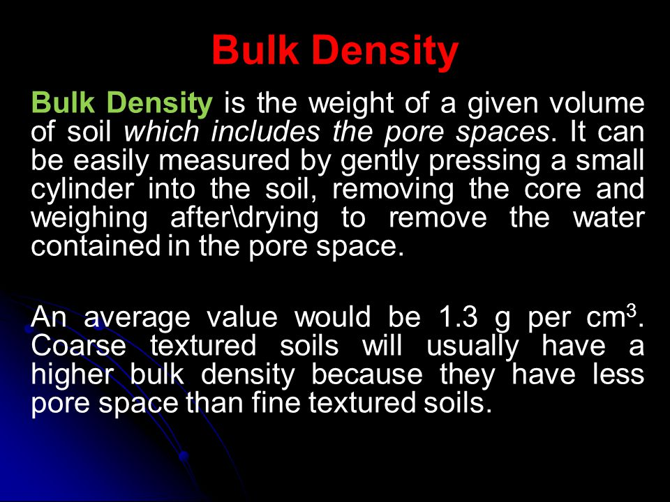 Bulk Density Bulk density is an important property of soils since it affects how easily plant roots can penetrate the soil when they propagate.
