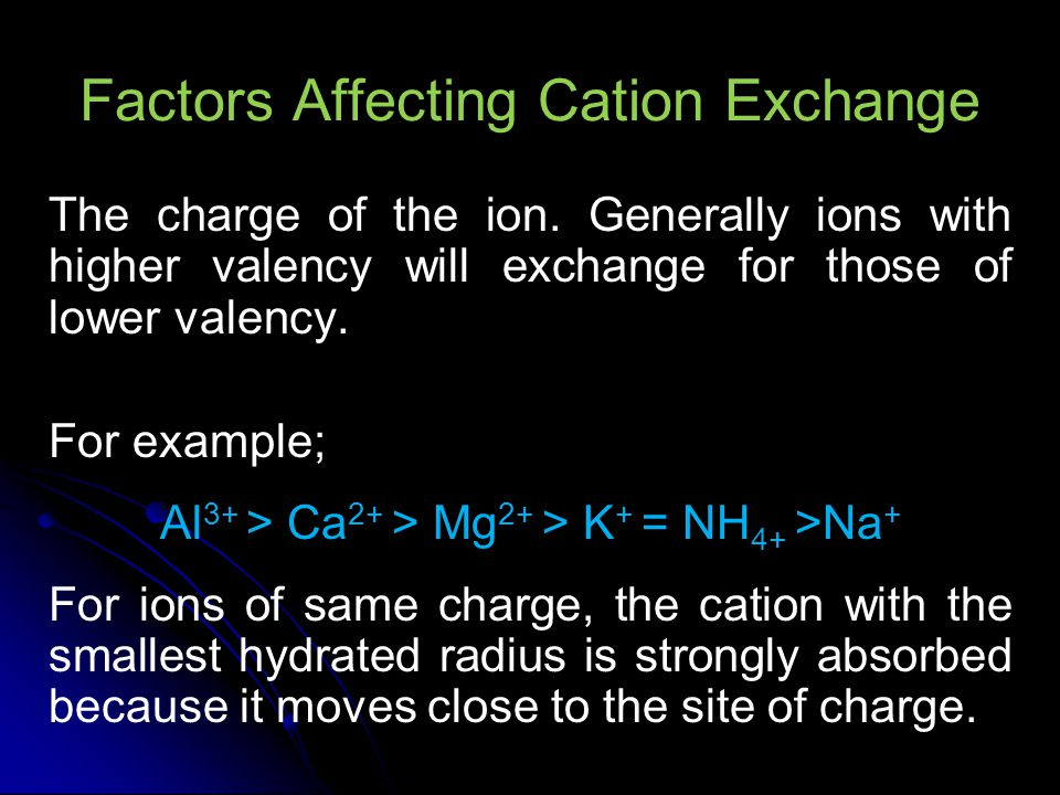 Factors Affecting Cation Exchange For examples K with a hydrated radius of 0.532 nm, will exchange for Na, hydration radius of 0.790 nm, on the exchange sites.