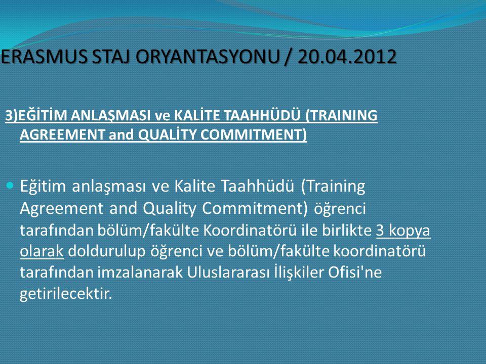 ERASMUS STAJ ORYANTASYONU / 20.04.2012 3)EĞİTİM ANLAŞMASI ve KALİTE TAAHHÜDÜ (TRAINING AGREEMENT and QUALITY COMMITMENT) Eğitim anlaşması ve Kalite Taahhüdü (Training Agreement and Quality Commitment) standart bir belgedir.