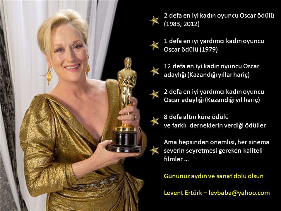 2 defa en iyi kadın oyuncu Oscar ödülü (1983, 2012) 1 defa en iyi yardımcı kadın oyuncu Oscar ödülü (1979) 12 defa en iyi kadın oyuncu Oscar adaylığı (Kazandığı yıllar hariç) 2 defa en iyi yardımcı kadın oyuncu Oscar adaylığı (Kazandığı yıl hariç) 8 defa altın küre ödülü ve farklı derneklerin verdiği ödüller Ama hepsinden önemlisi, her sinema severin seyretmesi gereken kaliteli filmler … Gününüz aydın ve sanat dolu olsun Levent Ertürk – levbaba@yahoo.com