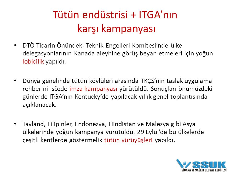 Bu baskılar sonucunda, aralarında Türkiye'nin de bulunduğu 20'yi aşkın ülke, DTÖ Ticarin Önündeki Teknik Engeller Komitesi'nin toplantısında Kanada aleyhine tavır aldı, bu tavrı alırken ülkeler tütün endüstrisinin strateji belgelerinde belirtilen aynı savları tekrarladılar.