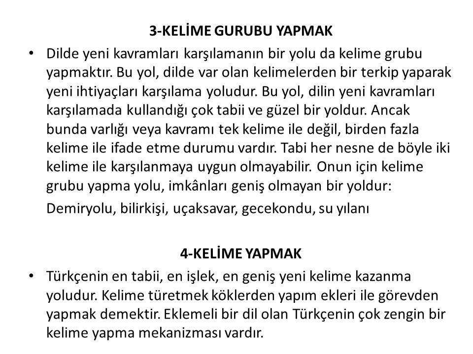 Türkçenin her tipte pek çok olan yapım ekleri ile sayısız kelimeler yapılabilir.