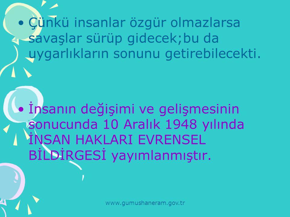 www.gumushaneram.gov.tr Türkiye,Birleşmiş Milletler'in üyelerinden biri olarak İnsan Hakları Evrensel Bildirgesi'ni ilk onaylayan ülkeler arasında yer almıştır.