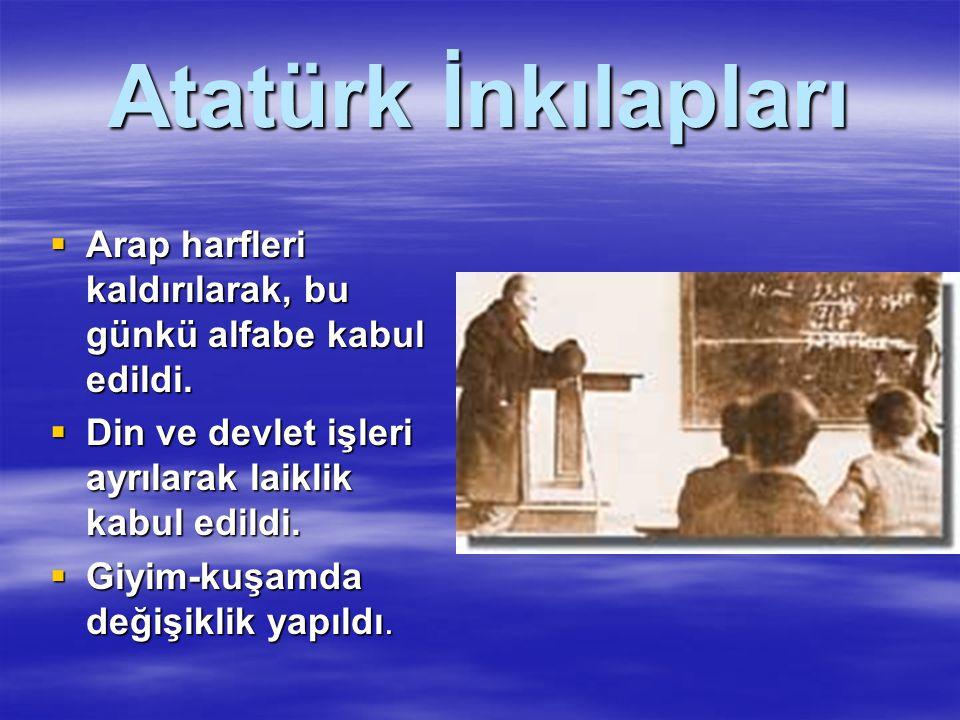 Atatürk İnkılapları  Arap harfleri kaldırılarak, bu günkü alfabe kabul edildi.